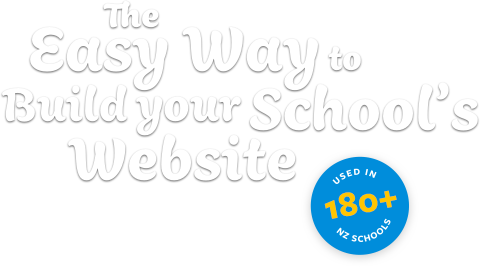 The Easy Way to Build Your School's Website - Used in 180+ NZ Schools